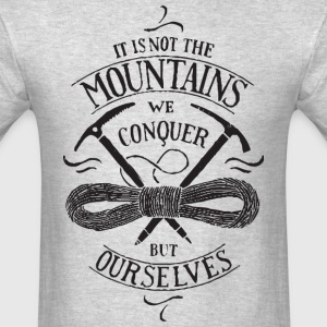Its Not The Mountains We Conquer - Men's T-Shirt