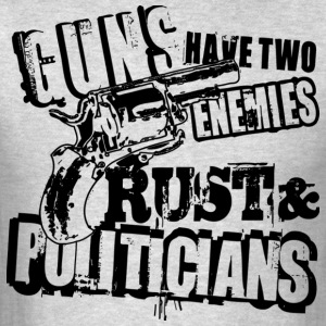 Guns Have Two Enemies Rust And Politicians T Shirt - Men's T-Shirt