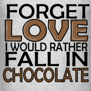 Forget love i would rather fall in chocolate - Men's T-Shirt