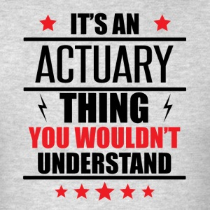 It's An Actuary Thing - Men's T-Shirt