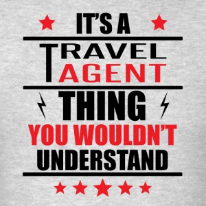 It's A Travel Agent Thing - Men's T-Shirt