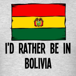 I'd Rather Be In Bolivia - Men's T-Shirt