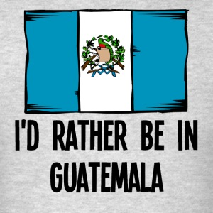 I'd Rather Be In Guatemala - Men's T-Shirt