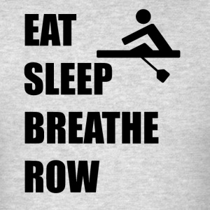 Eat Sleep Breathe Row - Men's T-Shirt