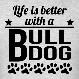 Life Is Better With A Bulldog - Men's T-Shirt