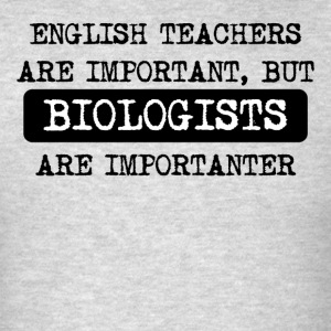 Biologists Are Importanter - Men's T-Shirt