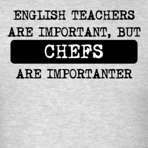 Chefs Are Importanter - Men's T-Shirt