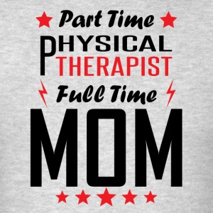 Part Time Physical Therapist Full Time Mom - Men's T-Shirt