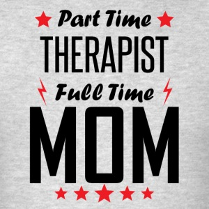 Part Time Therapist Full Time Mom - Men's T-Shirt