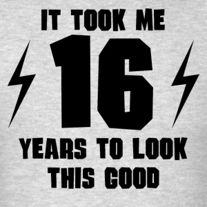 It Took Me 16 Years To Look This Good - Men's T-Shirt