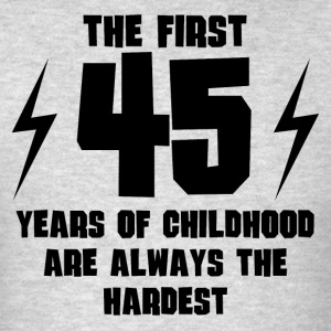 The First 45 Years Of Childhood - Men's T-Shirt