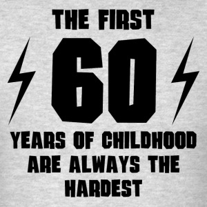 The First 60 Years Of Childhood - Men's T-Shirt