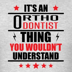 It's An Orthodontist Thing - Men's T-Shirt
