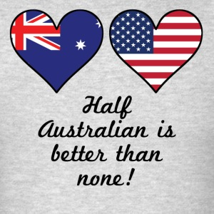 Half Australian Is Better Than None - Men's T-Shirt
