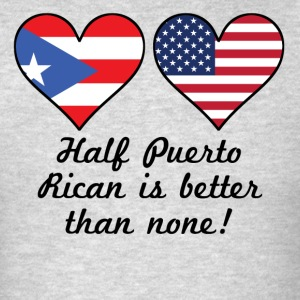 Half Puerto Rican Is Better Than None - Men's T-Shirt