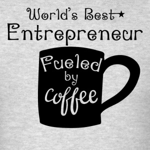 World's Best Entrepreneur Fueled By Coffee - Men's T-Shirt