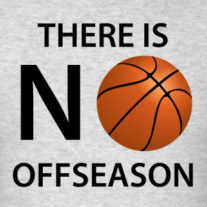 There Is No Offseason Basketball - Men's T-Shirt