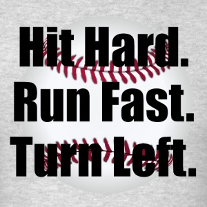 Hit Hard Run Fast Turn Left Baseball - Men's T-Shirt