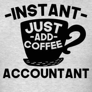 Instant Accountant Just Add Coffee - Men's T-Shirt