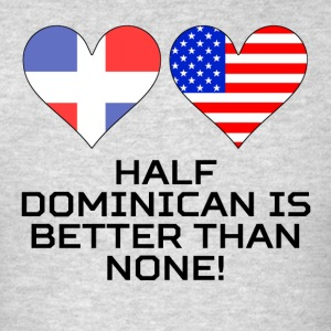 Half Dominican Is Better Than None - Men's T-Shirt