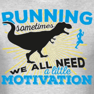 Running sometimes we all need a little motivation - Men's T-Shirt