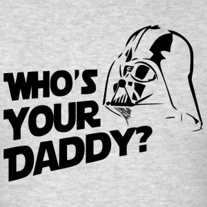 who s your daddy - Men's T-Shirt