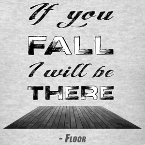If You Fall I Will Be There - Floor - Men's T-Shirt