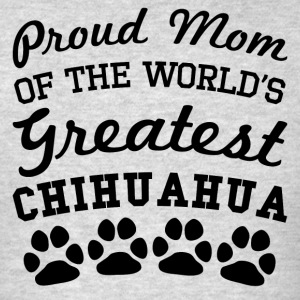 Proud Mom Of The World's Greatest Chihuahua - Men's T-Shirt