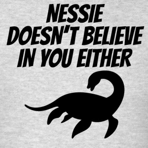 Nessie Doesn't Believe In You Either - Men's T-Shirt