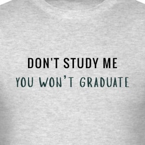 Don't Study Me - Men's T-Shirt