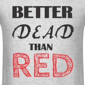 Better Dead Than Red - Men's T-Shirt
