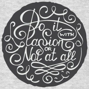 do it with passion or not at all - Men's T-Shirt