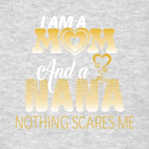 I Am A Mom And A Nana Nothing Scares Me T Shirt - Men's T-Shirt