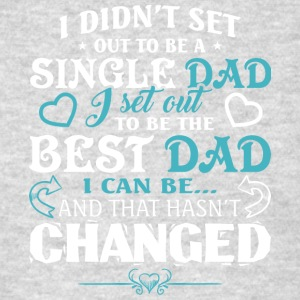A Single Dad I Set Out To Be The Best Dad T Shirt - Men's T-Shirt