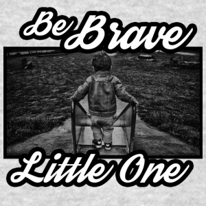 be brave little one - Men's T-Shirt