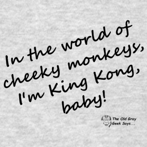 In the world of cheeky monkeys, I'm King Kong baby - Men's T-Shirt