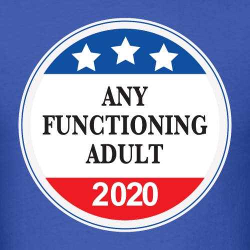 Any Functioning Adult 2020 - Men's T-Shirt