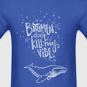Bitumen Don't Kill My Vibe - No Pipelines! - Men's T-Shirt