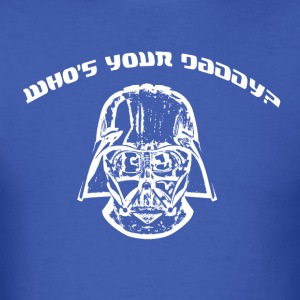Who Is Your Daddy? - Men's T-Shirt