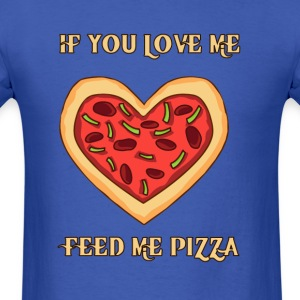 Feed me pizza if you love me - Men's T-Shirt