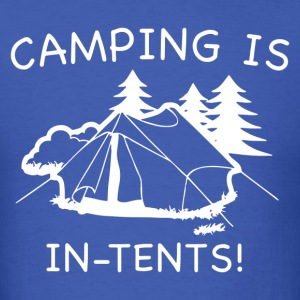 Camping Is In Tents - Men's T-Shirt