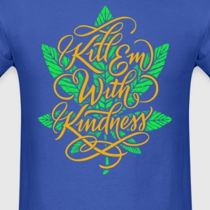 Kill Em With Kindness - Men's T-Shirt