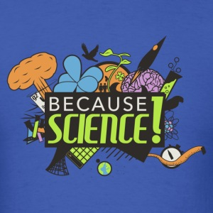 Because Science! Science Not Slience - Men's T-Shirt