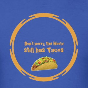Don't Worry, the world still has Tacos - Men's T-Shirt