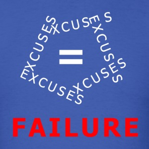 EXCUSES = FAILURE - Men's T-Shirt