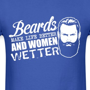 Beards make life better and women wetter - Men's T-Shirt