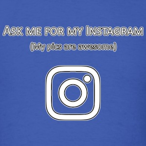 Ask Me For My Instagram - Men's T-Shirt