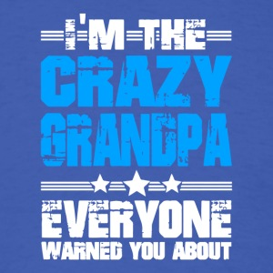 I'm The Crazy Grandpa Everyone Warned You About - Men's T-Shirt