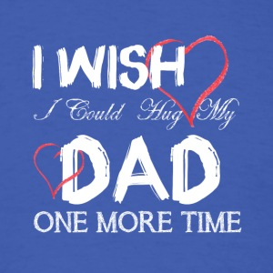 I Wish I Could Hug My Dad One More Time T Shirt - Men's T-Shirt