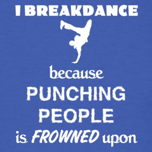 Breakdance Love Gift- cool shirt,geek hoodie,tank - Men's T-Shirt